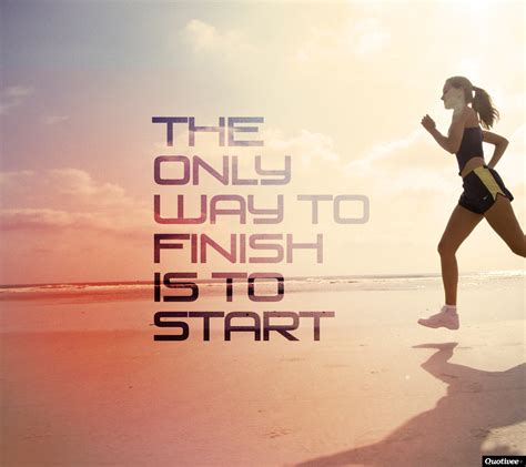 The only way to finish is to start - Inspirational Quotes