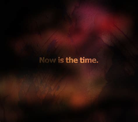 Now Is The Time - Inspirational Quotes | Quotivee