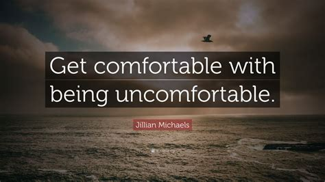 """Jillian Michaels Quote: """"Get comfortable with being"""