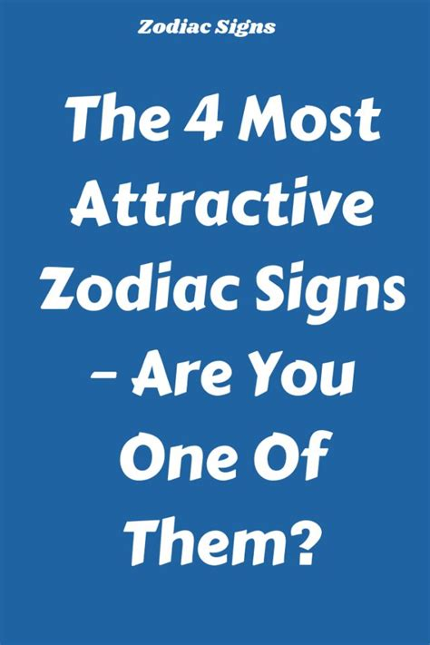 The 4 Most Attractive Zodiac Signs – Are You One Of Them
