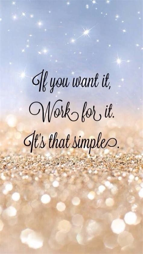 If you want it, work for it, it's that simple