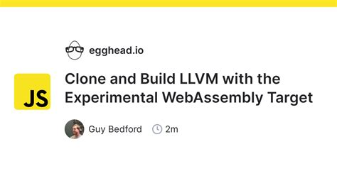 Clone and Build LLVM with the Experimental WebAssembly